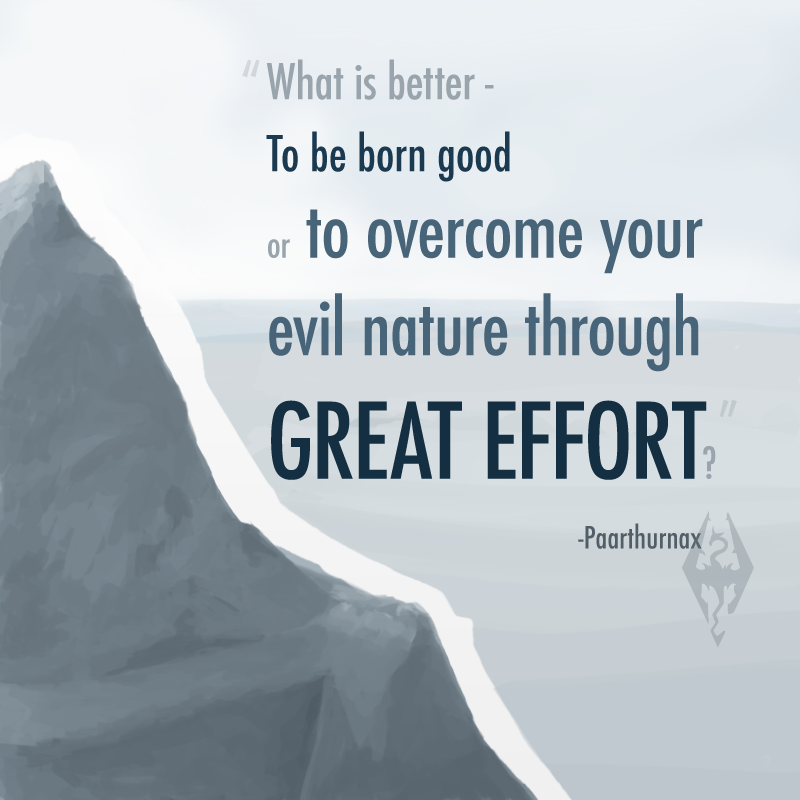 What is better - to be born good or to overcome your evil nature through great effort? - Paarthurnax